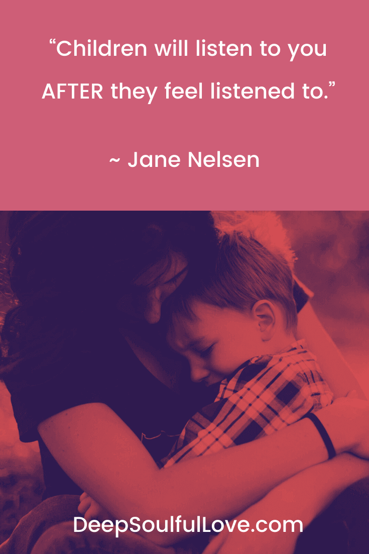 Children will listen to you after they feel listened to Jane Nelsen Quote