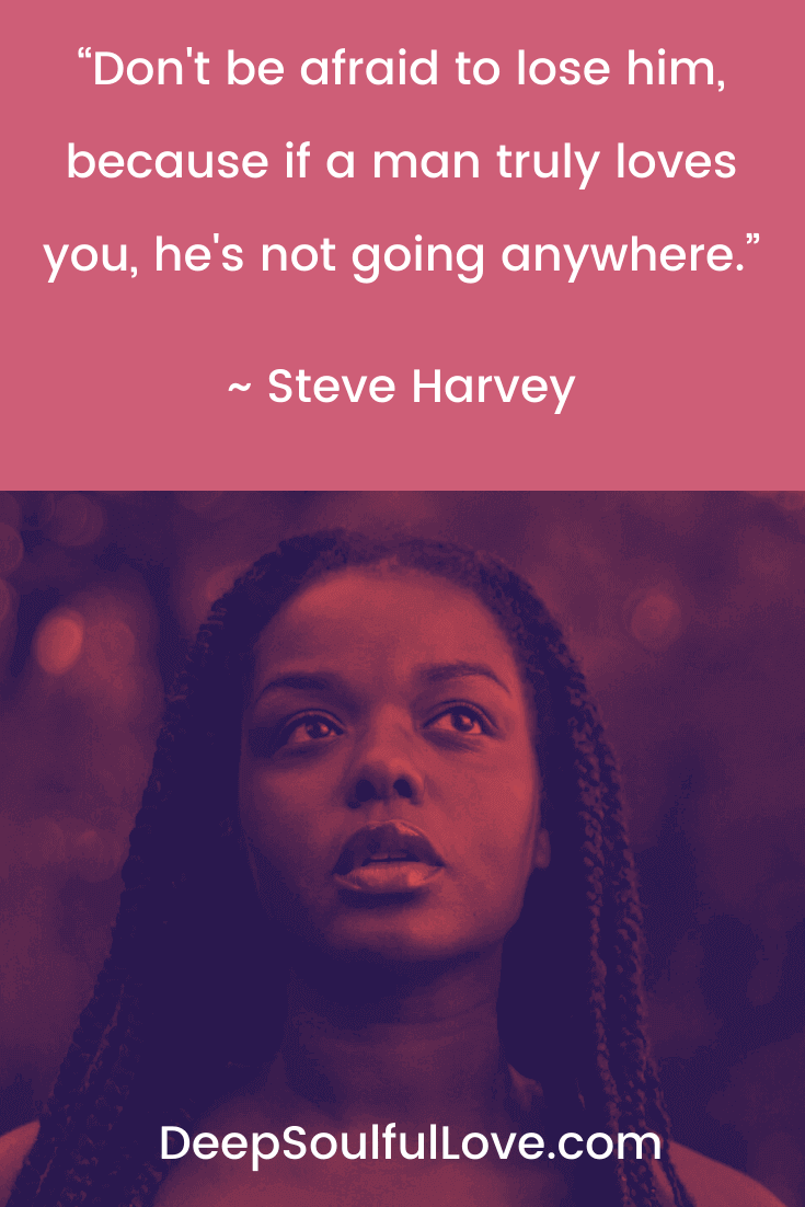 Steve Harvey Dont Be Afraid To Lose Him Quote